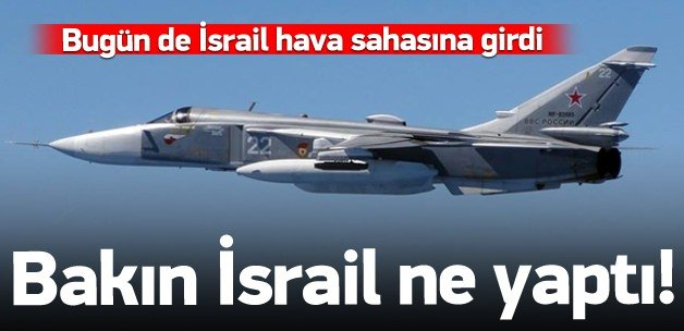 Rusya, İsrail hava sahasını da ihlal etti!