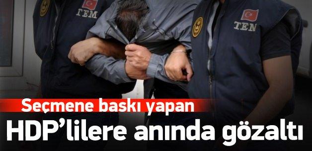 Seçmene baskı yapan HDP'lilere anında gözaltı