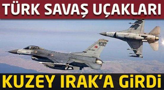 Türk savaş uçakları Kuzey Irak'a girdi