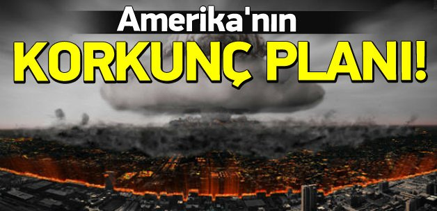 ABD'nin korkunç nükleer planları ortaya çıktı
