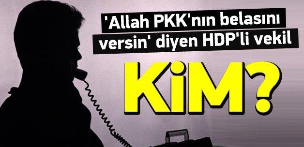 'Allah PKK'nın belasını versin' diyen HDP'li kim?