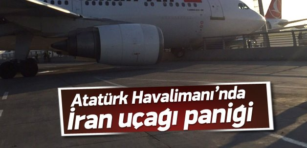 Atatürk Havalimanı'nda İran uçağı paniği!