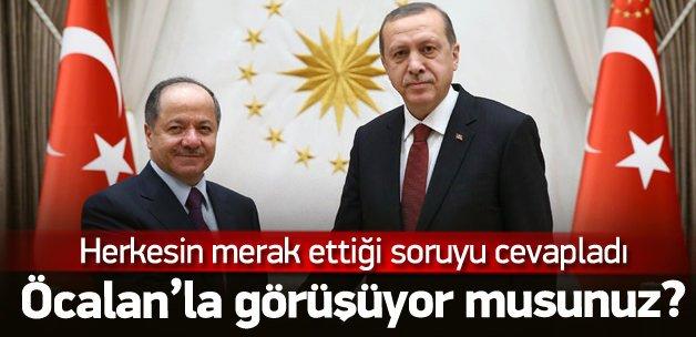 Barzani'ye Öcalan'la görüşüyor musunuz sorusu