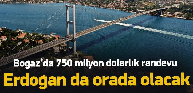 Boğaz'da 750 milyon dolarlık randevu