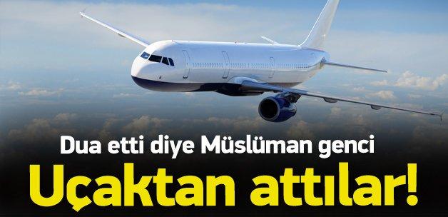 Dua eden Müslüman uçaktan atıldı
