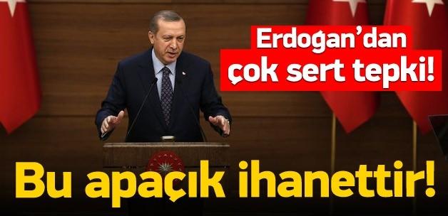 Erdoğan: Bu apaçık ihanettir!