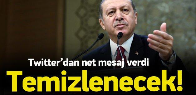 Erdoğan'dan net mesaj: Temizlenecek