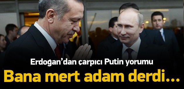 Erdoğan: Putin bana mert adam derdi...