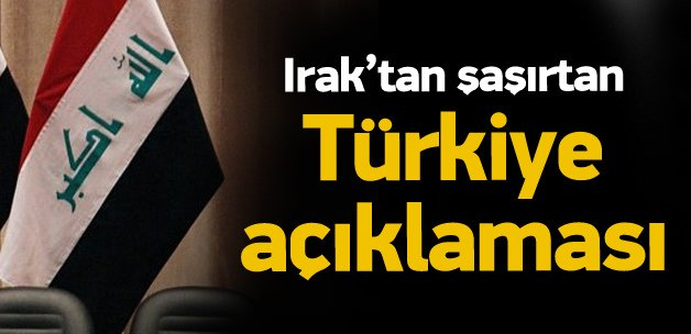 Irak'tan şaşırtan Türkiye açıklaması