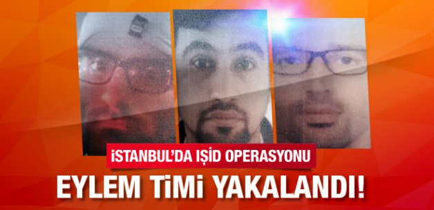 İstanbul'da IŞİD eylem timine operasyonu!