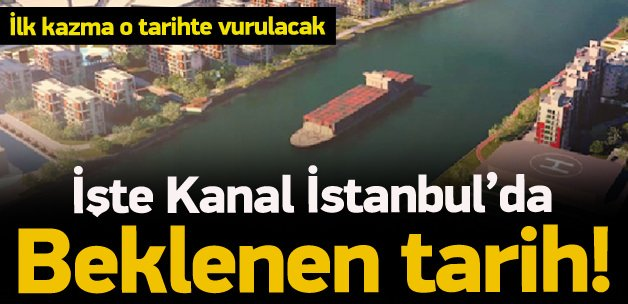 Kanal İstanbul'a kazma ne zaman vurulacak?
