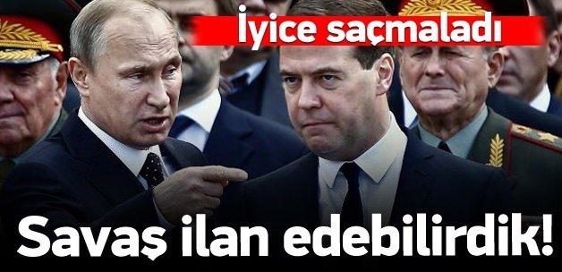 Medvedev: Türkiye'ye savaş ilan edebilirdik...