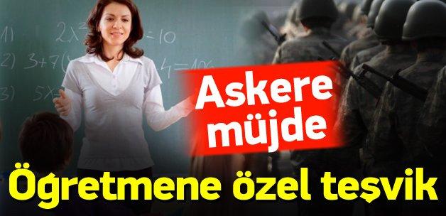 Öğretmene özel teşvik, askere müjde