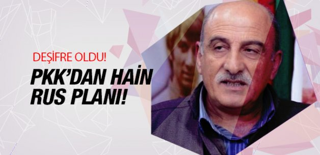 PKK'nın alçak Rus planı deşifre oldu!