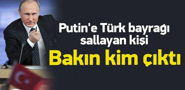 Putin'e Türk bayrağı sallayan kişi bakın kim çıktı