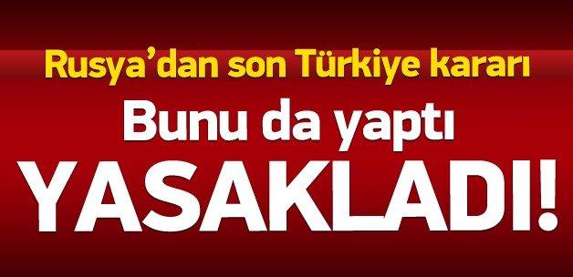 Rusya'dan Türkiye'ye ek yaptırımlar!