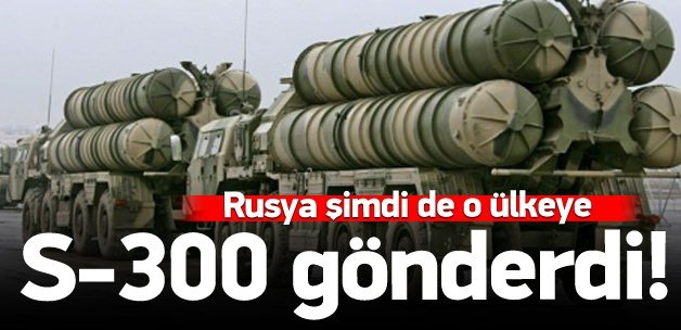 Rusya şimdi de o ülkeye S-300 gönderdi