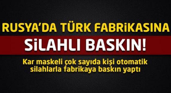 Rusya'da Türk fabrikasına silahlı baskın