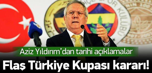 Aziz Yıldırım'dan flaş Türkiye Kupası kararı