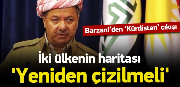 Barzani: İki ülkenin haritası yeniden çizilmeli