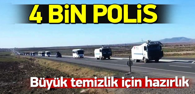 Büyük temizlik için 4 bin polis yola çıkıyor