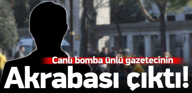 Canlı bomba ünlü gazetecinin akrabası çıktı!