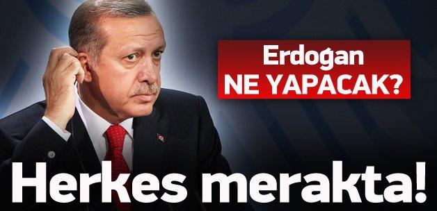 Cumhurbaşkanı Erdoğan'ın tavrı ne olacak?