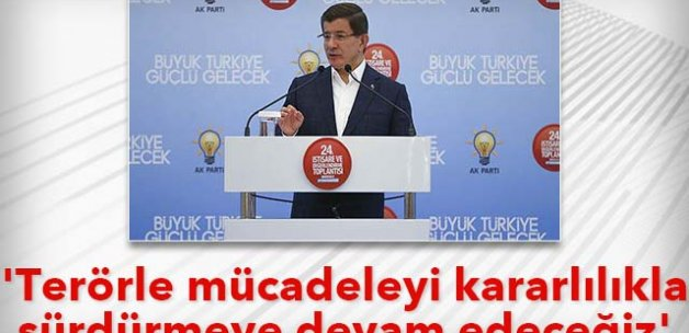 Davutoğlu, 'Terörle mücadeleyi kararlılıkla sürdürmeye devam edeceğiz'