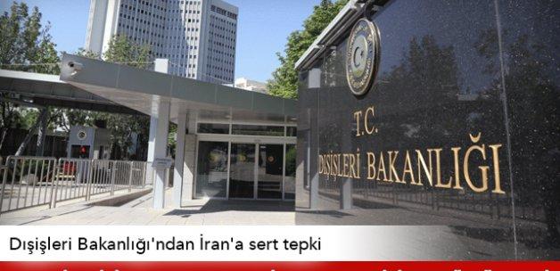Dışişleri Bakanlığı'ndan İran'a sert tepki