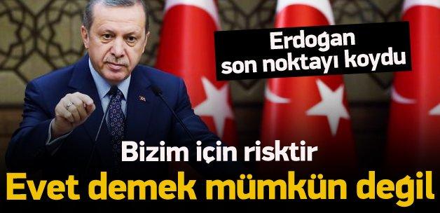 Erdoğan: Buna evet demek mümkün değil!