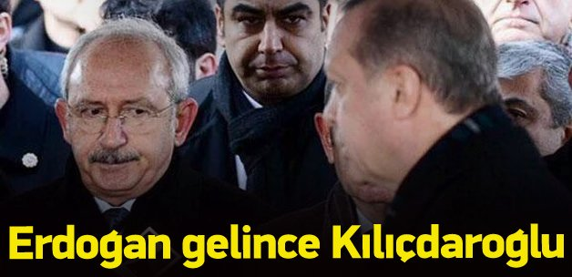 Erdoğan gelince Kılıçdaroğlu