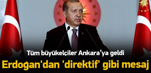 """Erdoğan'dan büyükelçilere """"direktif"""" gibi mesaj"""