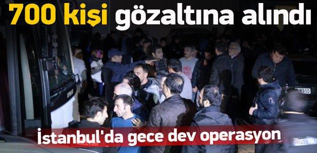 İstanbul'da gece operasyonu: 700 gözaltı
