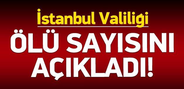 İstanbul Valiliği ölü sayısını açıkladı!