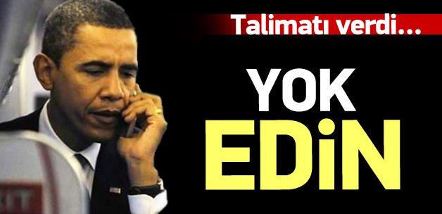 Obama talimatı verdi: Yok edin!