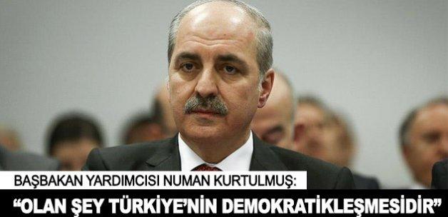 """""""Olan şey Türkiye'nin demokratikleşmesidir"""""""