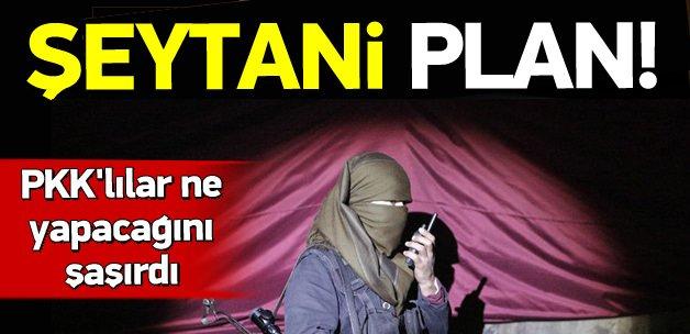 PKK'lı teröristlerden şeytani plan!
