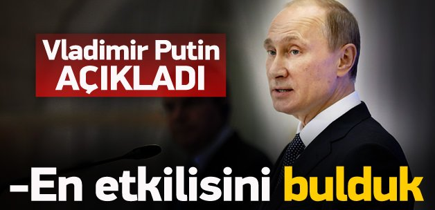 Putin açıkladı: En etkilisini bulduk