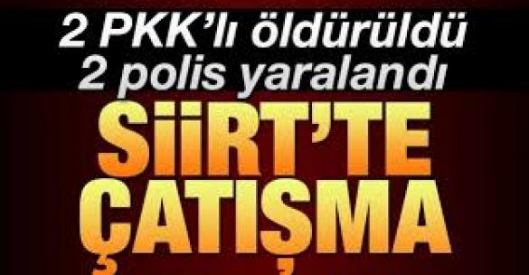 Siirt'te çatışma, 2 PKK'lı öldürüldü, 2 polis yaralı
