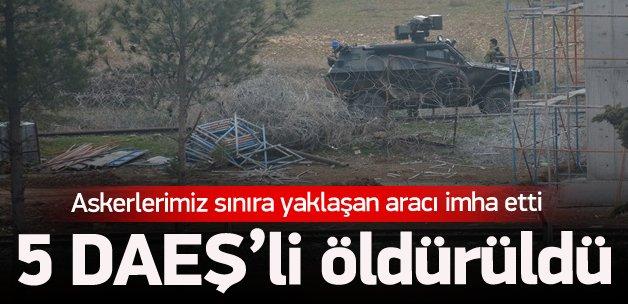 Sınıra araçla yaklaşan 5 DAEŞ'li öldürüldü