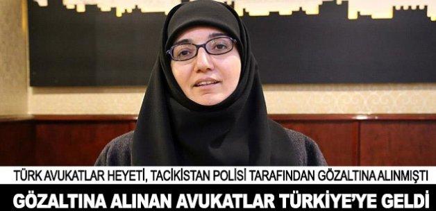 Tacikistan'da gözaltına alınan avukatlar Türkiye'ye geldi