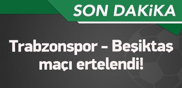 Trabzonspor - Beşiktaş maçı ertelendi!