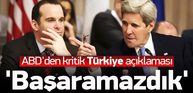 ABD'den Türkiye açıklaması: Başaramazdık