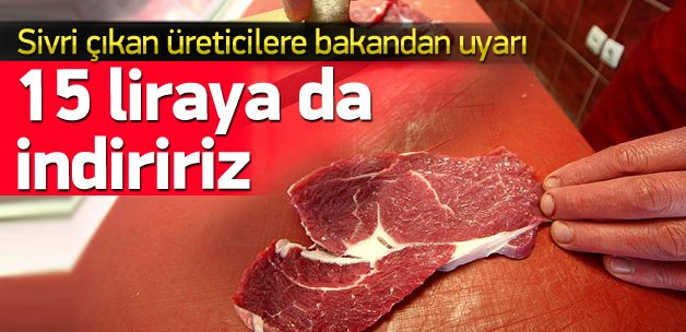 Bakan Çelik: Etin fiyatını 15 liraya indirirsiniz