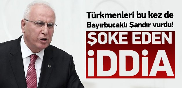 Bayırbucak Türkmeni Mehmet Şandır için şok iddia
