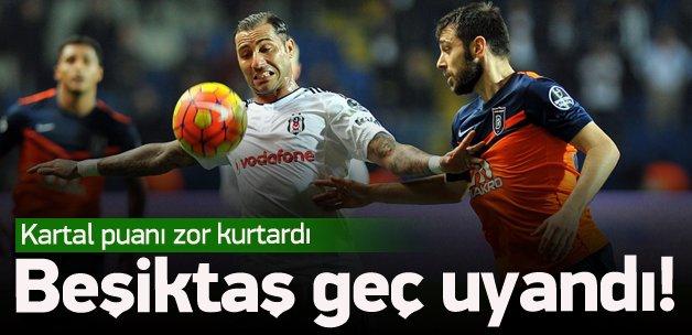 Beşiktaş Başakşehir'de geç uyandı
