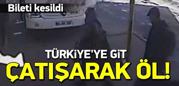 Bileti kesildi: Türkiye'ye git çatışarak öl!