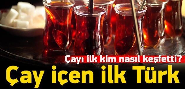 Çayı içen ilk Türk kim?