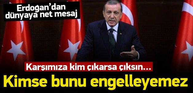 Erdoğan: Kimse bunu engelleyemez