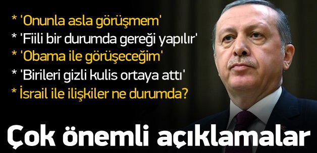 Erdoğan: Onunla asla görüşmem